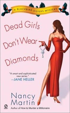Dead Girls Don't Wear Diamonds (2003) (The second book in the Blackbird Sisters Mysteries series) A novel by Nancy Martin