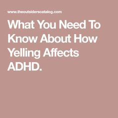 What You Need To Know About How Yelling Affects ADHD.