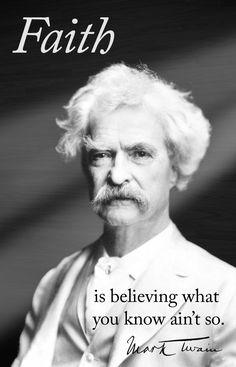 "Mark Twain – ""Faith is believing what you know ain't so."""