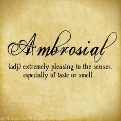 deliciousdefinitions:Ambrosial
