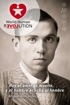 Today love is death, and man haunts the man  Miguel Hernandez    www.facebook.com/worldhumanrevolution