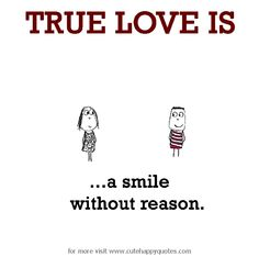 True Love is, a smile without reason. - Cute Happy Quotes