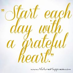 """Start each day with a grateful heart."" www.natureshappiness.com"