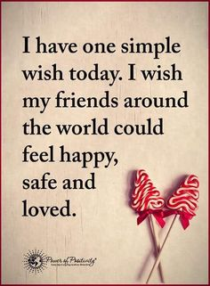 I have one simple wish today. I wish my friends around the world could feel happy, safe and loved.  #powerofpositivity #positivewords  #positivethinking #inspirationalquote #motivationalquotes #quotes