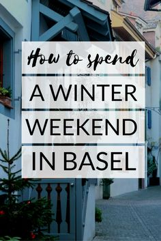 How to spend a winter weekend in Basel, Switzerland