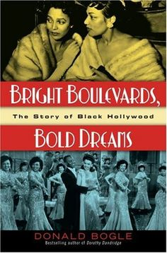 Bright Boulevards, Bold Dreams: The Story of Black Hollywood by Donald Bogle