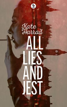 All Lies and Jest by Kate Harrad Expected release: March 2016