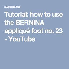 Tutorial: how to use the BERNINA appliqué foot no. 23 - YouTube