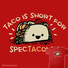 Taco is short for Spectacolar