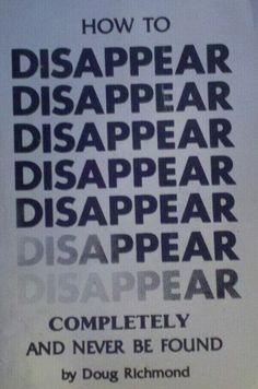 How to Disappear Completely and Never be Found Again by Doug Richmond