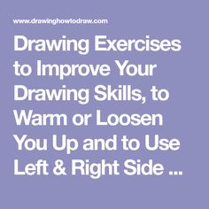 Drawing Exercises to Improve Your Drawing Skills, to Warm or Loosen You Up and to Use Left & Right Side Brains to Improve Your Drawings