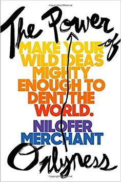 Power Of Onlyness, The How To Make Your Ideas Mighty Enough To Dent The World: Amazon.co.uk: Nilofer Merchant: 9780525429135: Books