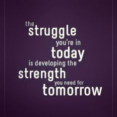 Today's Inspiration: Do not worry about the struggles you're facing, they allow you to achieve your goals of tomorrow.
