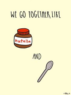 I couldn't decide which board to put this on, but I chose quotes because nutella is NOT to be taken lightly.