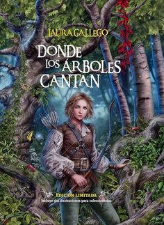 Portada 2 de Donde los Árboles Cantan, de Laura Gallego. La chica que aparece en la portada es Viana de Rocagrís, la protagonista de la novela, en el Gran Bosque, vestida con ropas de hombre.