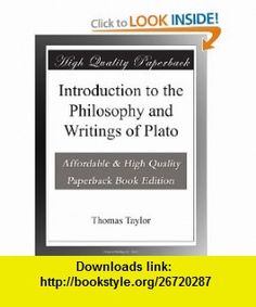Introduction to the Philosophy and Writings of Plato Thomas Taylor ,   ,  , ASIN: B003VNKOUE , tutorials , pdf , ebook , torrent , downloads , rapidshare , filesonic , hotfile , megaupload , fileserve