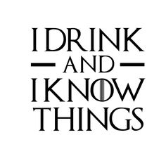 "Game of Thrones Decals  I Drink & I Know Things 4""-9"" FREESHIPPING!"