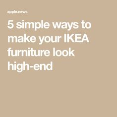 5 simple ways to make your IKEA furniture look high-end