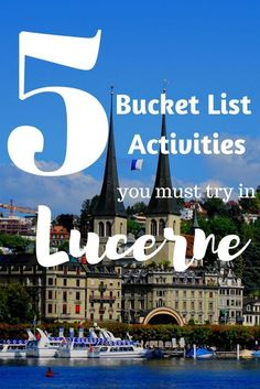 5 Bucket List Activities you must try in Lucerne Switzerland and what to do in Lucerne