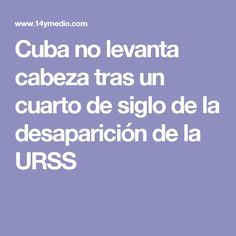 Cuba no levanta cabeza tras un cuarto de siglo de la desaparición de la URSS