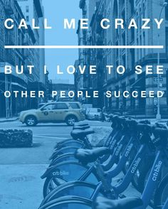 Call me crazy, but I love to see other people succeed. - EvannClingan.com