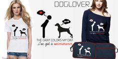 "<3 Dog Lover <3 ""The gray colors my day ...I've got a Weimaraner"""