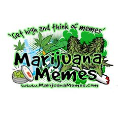 Visit marijuanamemes.com for the best weed memes.