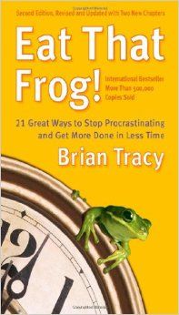 Eat That Frog!: 21 Great Ways to Stop Procrastinating and Get More Done in Less Time: Brian Tracy: 9781576754221: Amazon.com: Books