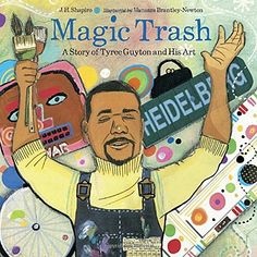 Magic Trash: A Story of Tyree Guyton and His Art von J. H. Shapiro http://www.amazon.de/dp/1580893856/ref=cm_sw_r_pi_dp_HYubxb1QPWH08
