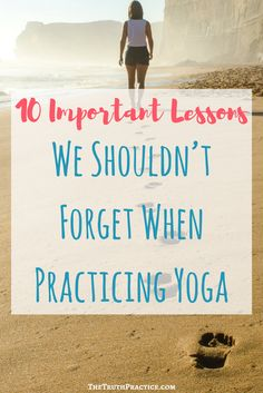 Click to read the 10 important lessons you should know before practicing yoga as a beginner! Yoga has become mainstream, but is that a good thing? Have we forgotten the essence of the practice? If you've gotten too caught up in the clothes, trends, and Instagram pictures, read this to help you find your internal compass! Check out The Truth Practice to read about inspiration, authenticity, happy living, manifestation, getting rid of fear, intuition, self-love, self-care, & mantras.