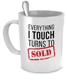 The Everything I Touch Turns To Sold mug is the best choice for Real Estate colleagues / Realtor friends to smile. The best gifts are both personal and functional, and that's why this Funny Realtor Coffee Mug is ideal for your Real Estate Agent friends.
