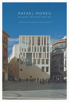 Rafael Moneo : building, teaching, writing / Francisco González de Canales and Nicholas Ray.-- New Haven ; London : Yale University, cop. 2015.