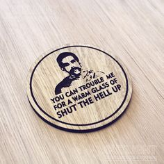 Laser cut wooden coaster. Happy Gilmore movie quote. Glass of shut the hell up