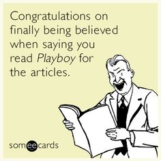 Congratulations on finally being believed when saying you read _Playboy_ for the articles.