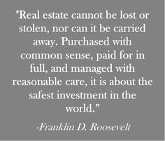 """""""Real estate … is about the safest investment in the world."""" – Franklin D. Roosevelt"""