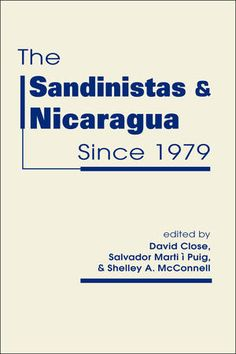 The Sandinistas and Nicaragua since 1979 / edited by David Close, Salvador Martí i Puig and Shelley A. McConnell
