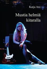 Katja Aro: Mustia helmiä kitaralla (21,90e)
