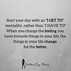 "by Happy Monday! Can I challenge you to change your mentality this week to ""GET TO"" instead of ""HAVE TO"". For example… Instead of waking up and thinking that you HAVE to go to work, think about the fact that. Positive Thoughts, Positive Quotes, Motivational Quotes, Inspirational Quotes, Quotes Quotes, Great Quotes, Quotes To Live By, Awesome Quotes, Affirmations"