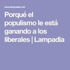 Porqué el populismo le está ganando a los liberales   Lampadia