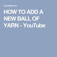 HOW TO ADD A NEW BALL OF YARN - YouTube