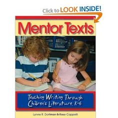 Mentor Texts: Teaching Writing Through Children's Literature, K-6 by Lynne R. Dorfman & Rose Cappelli
