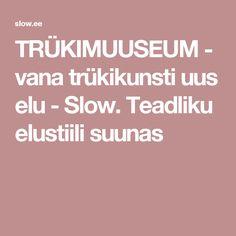 TRÜKIMUUSEUM - vana trükikunsti uus elu - Slow. Teadliku elustiili suunas