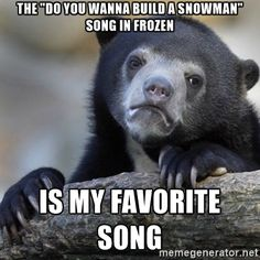 "The ""Do you wanna build a snowman"" song in frozen is my favorite ..."