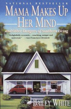 """Mama Makes Up Her Mind and Other Dangers of Southern Living"" by Bailey White [5/17/2016]"