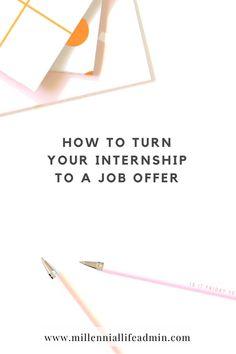 How To Turn An Internship To A Job Offer | Career | millennial life admin