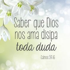 Saber que Dios nos ama disipa toda duda.  Sal 59.16