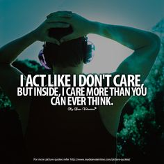 I often come across as if I don't care about anything or anybody and it seems that I have no emotions but it's soooo not true! It's a guard I put up to protect myself! :L pity people don't realise it! I really do seem like a heartless b***h!!! :P