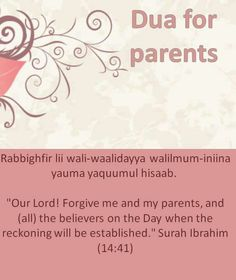 Quran surah Ibrahim (Abraham) 14:41: Du'a for parents: Our Lord, forgive me and my parents and the believers on the Day the account is established.""