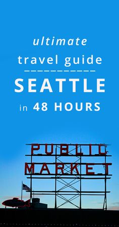 Ultimate Travel Guide to Seattle in 48 Hours - the top things to do in Seattle, Washington.