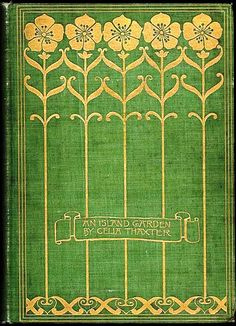 """""""An Island Garden"""" by Celia Thaxter;  Cover design by Sarah Wyman Whitman; illustrated by Childe Hassam"""